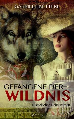 """""""Gefangene der Wildnis"""" Amrûn Verlag, Gabriele Ketterl"""